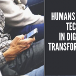 Digital Transformation - Humans trump tech channels